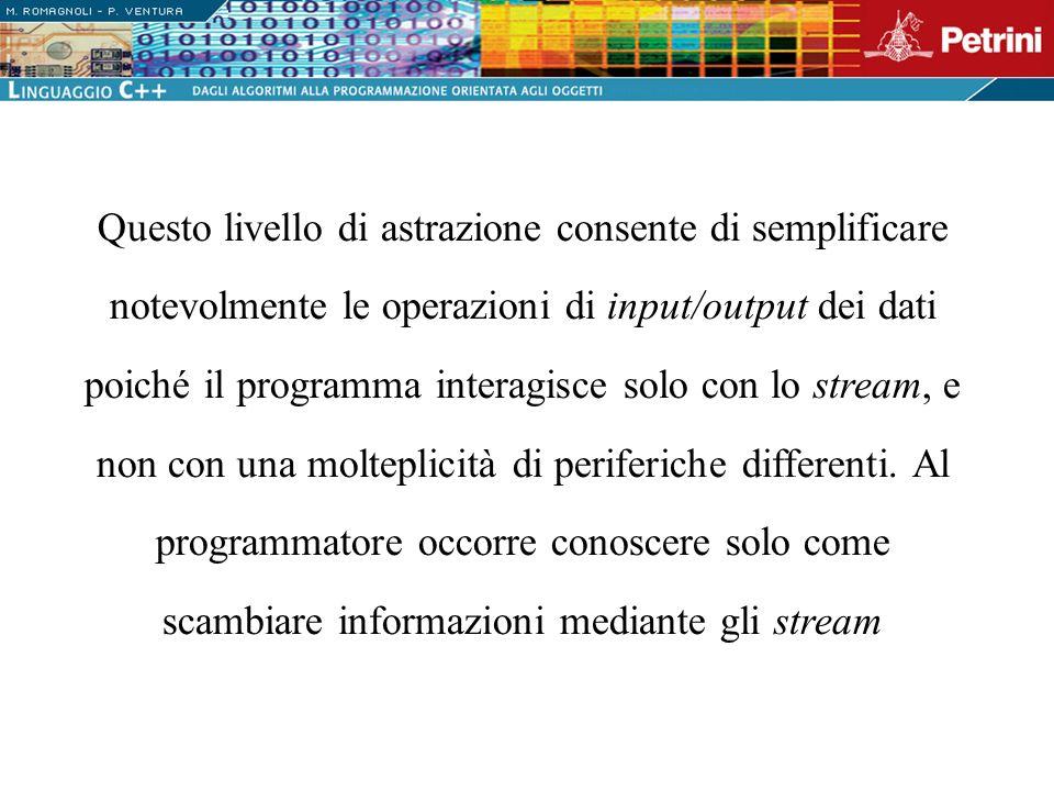 Anche linput dei dati dalla tastiera e il loro output sullo schermo avviene attraverso degli stream.