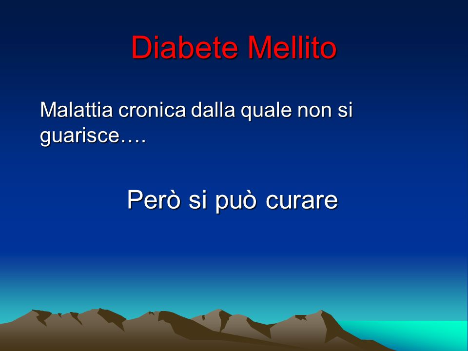 Diabete Mellito Malattia cronica dalla quale non si guarisce…. Però si può curare