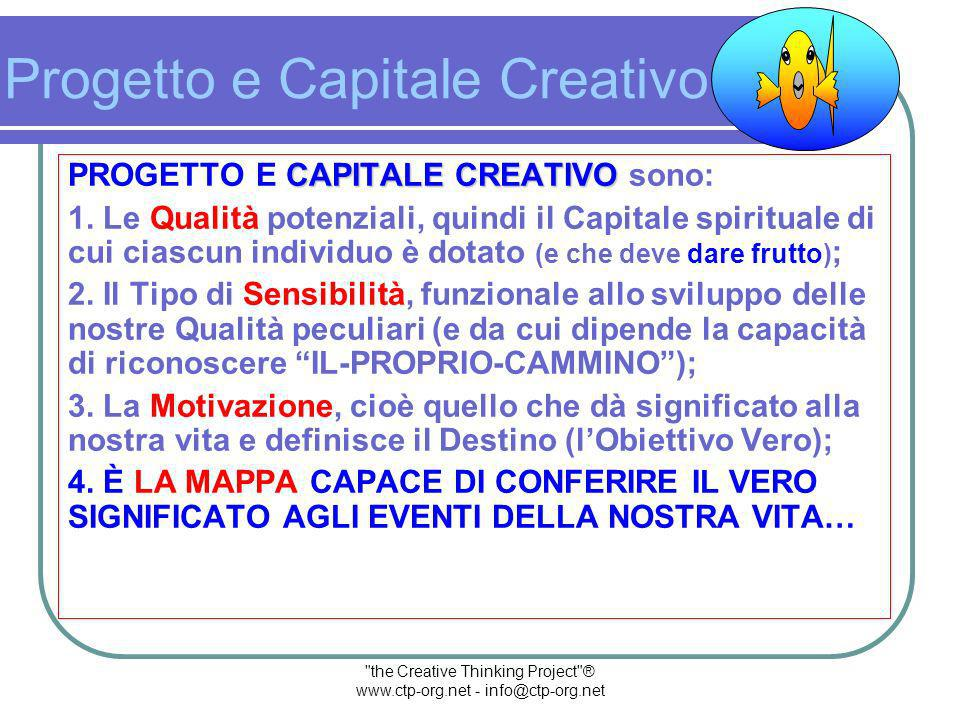 the Creative Thinking Project ® www.ctp-org.net - info@ctp-org.net Progetto e Capitale Creativo CAPITALE CREATIVO PROGETTO E CAPITALE CREATIVO sono: 1.