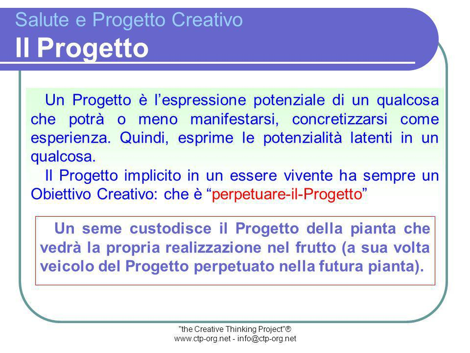 the Creative Thinking Project ® www.ctp-org.net - info@ctp-org.net IL TUO STATO DI SALUTE DIPENDE DAL TUO PROGETTO CREATIVO Quando… Cosa… Perché… Come… COSÈ UN PROGETTO.