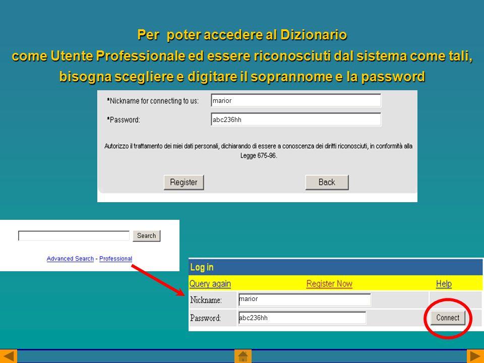 Per poter accedere al Dizionario come Utente Professionale ed essere riconosciuti dal sistema come tali, bisogna scegliere e digitare il soprannome e la password marior abc236hh marior abc236hh