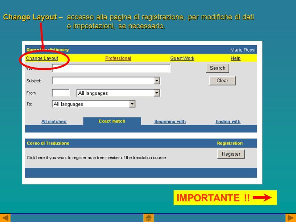 Change Layout –accesso alla pagina di registrazione, per modifiche di dati o impostazioni, se necessario.