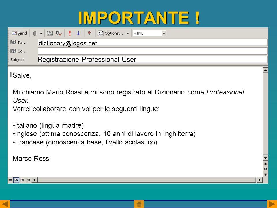 IMPORTANTE ! dictionary@logos.net Registrazione Professional User Salve, Mi chiamo Mario Rossi e mi sono registrato al Dizionario come Professional Us