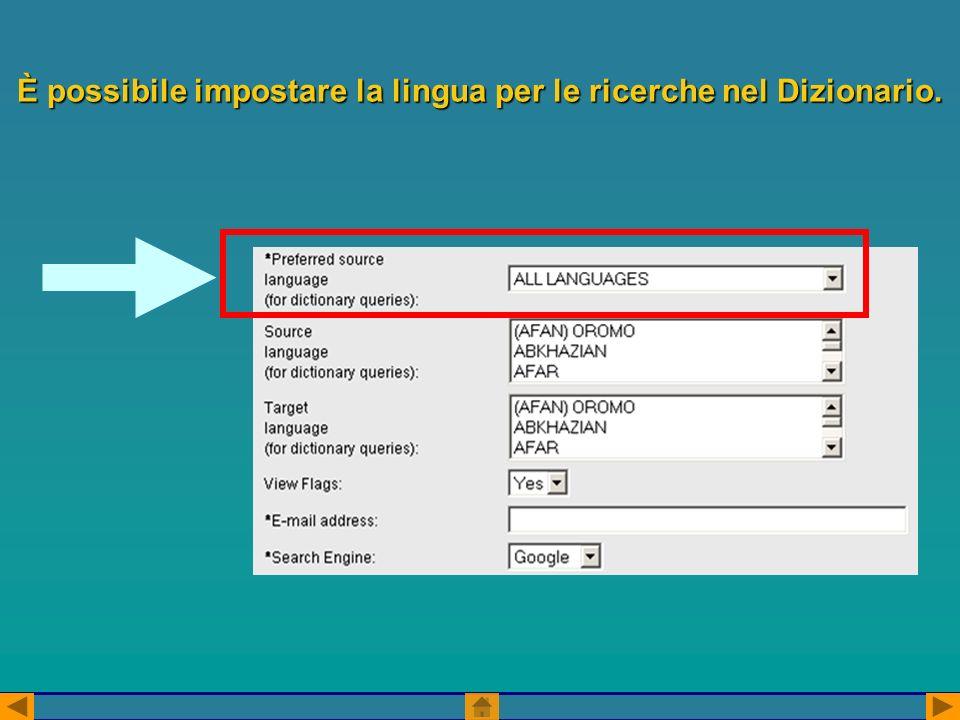È possibile impostare la lingua per le ricerche nel Dizionario.
