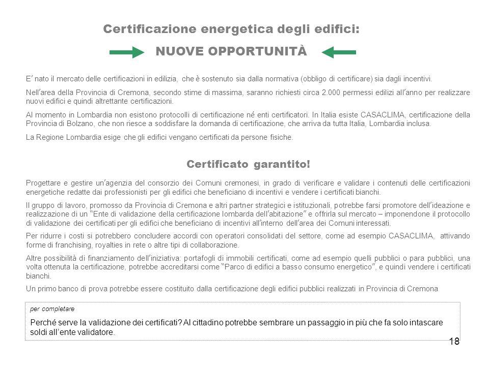 18 Certificazione energetica degli edifici: NUOVE OPPORTUNITÀ E nato il mercato delle certificazioni in edilizia, che è sostenuto sia dalla normativa (obbligo di certificare) sia dagli incentivi.
