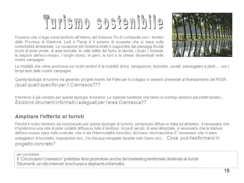 19 Il turismo che ci lega come territorio all interno del Sistema Po di Lombardia con i territori delle Province di Mantova, Lodi e Pavia è il turismo di scoperta che si basa sulla sostenibilit à ambientale.