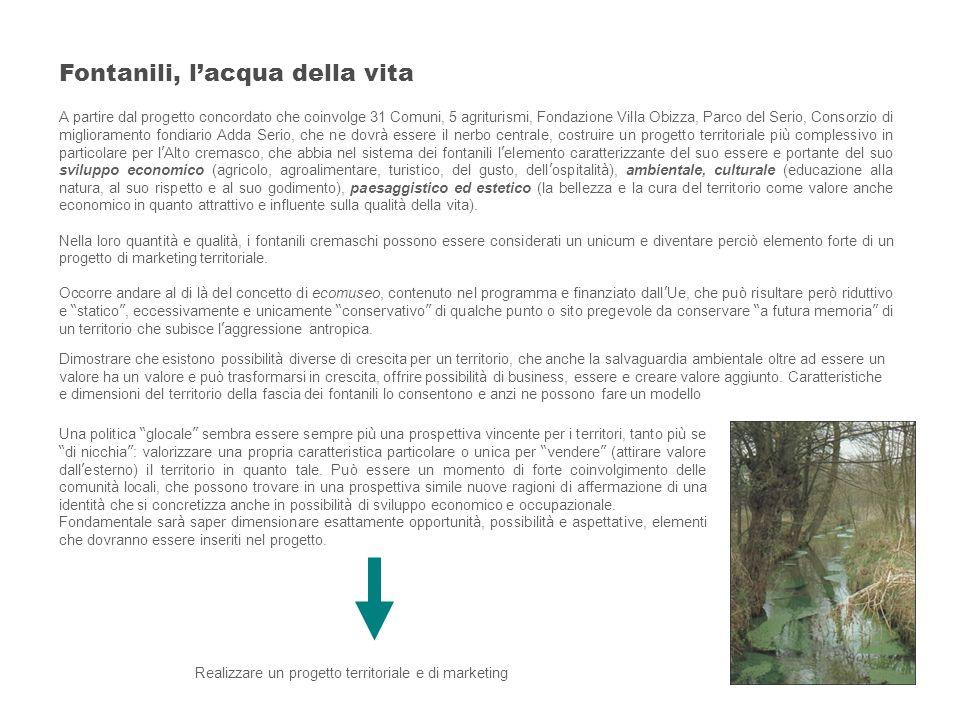 20 Fontanili, lacqua della vita A partire dal progetto concordato che coinvolge 31 Comuni, 5 agriturismi, Fondazione Villa Obizza, Parco del Serio, Co