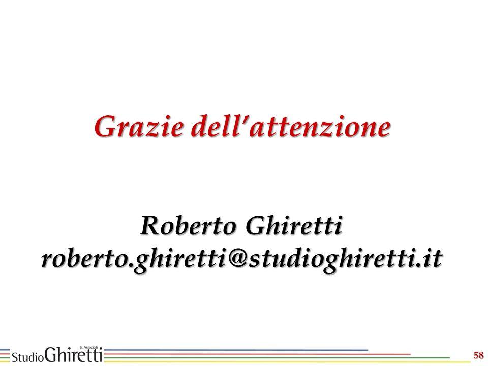 58 Grazie dellattenzione Roberto Ghiretti roberto.ghiretti@studioghiretti.it