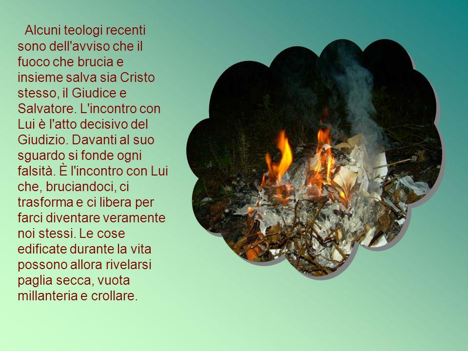 Alcuni teologi recenti sono dell'avviso che il fuoco che brucia e insieme salva sia Cristo stesso, il Giudice e Salvatore. L'incontro con Lui è l'atto