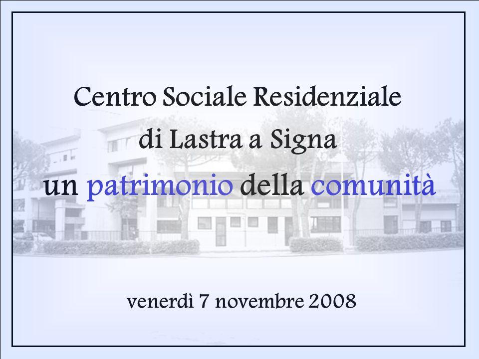 un patrimonio della comunità Centro Sociale Residenziale di Lastra a Signa venerdì 7 novembre 2008