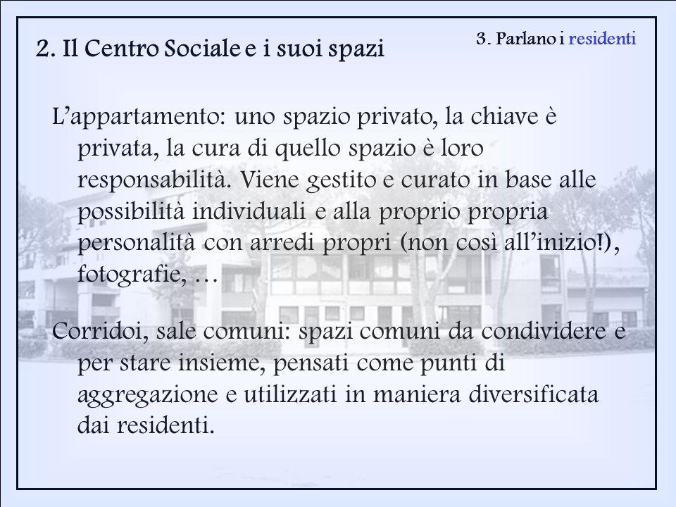 3. Parlano i residenti 2. Il Centro Sociale e i suoi spazi Lappartamento: uno spazio privato, la chiave è privata, la cura di quello spazio è loro res