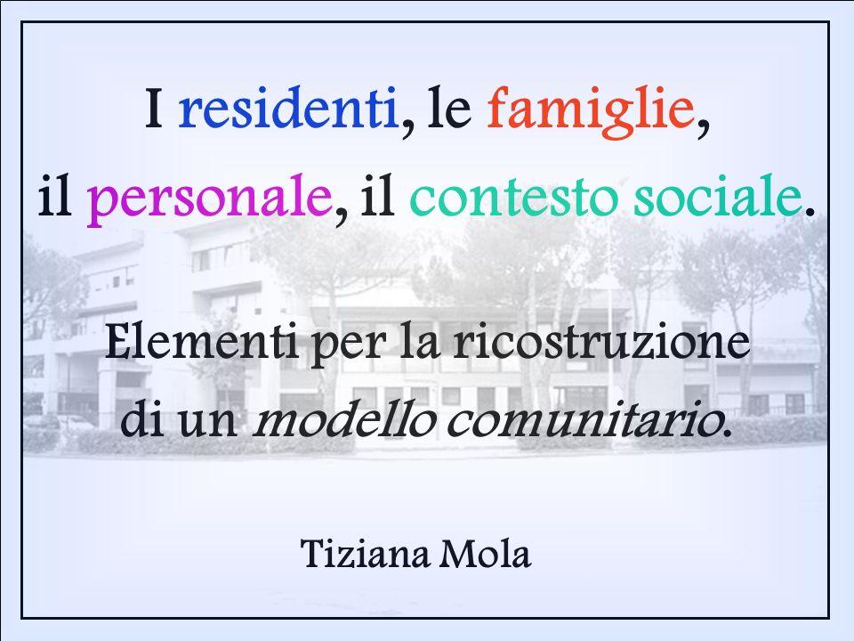 I residenti, le famiglie, il personale, il contesto sociale. Elementi per la ricostruzione di un modello comunitario. Tiziana Mola