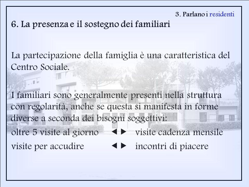 3. Parlano i residenti 6. La presenza e il sostegno dei familiari La partecipazione della famiglia è una caratteristica del Centro Sociale. I familiar