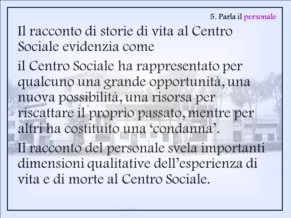 5. Parla il personale Il racconto di storie di vita al Centro Sociale evidenzia come il Centro Sociale ha rappresentato per qualcuno una grande opport