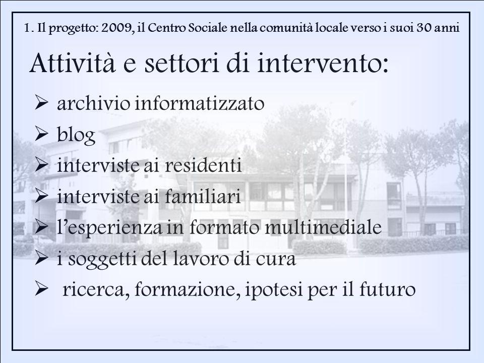 1. Il progetto: 2009, il Centro Sociale nella comunità locale verso i suoi 30 anni Attività e settori di intervento: archivio informatizzato blog inte
