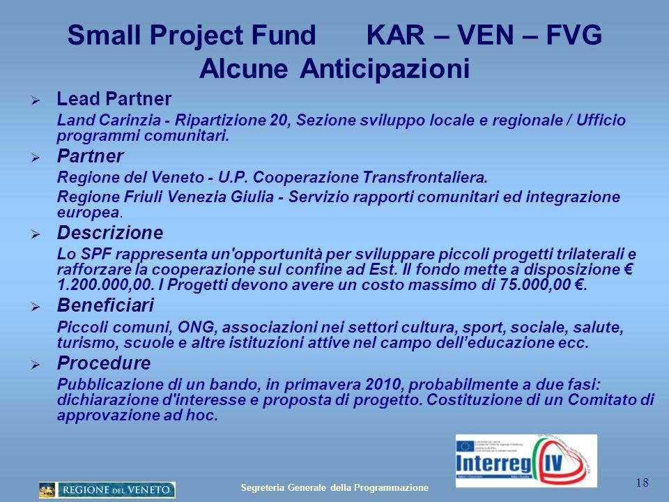 Segreteria Generale della Programmazione 18 Small Project Fund KAR – VEN – FVG Alcune Anticipazioni Lead Partner Land Carinzia - Ripartizione 20, Sezione sviluppo locale e regionale / Ufficio programmi comunitari.