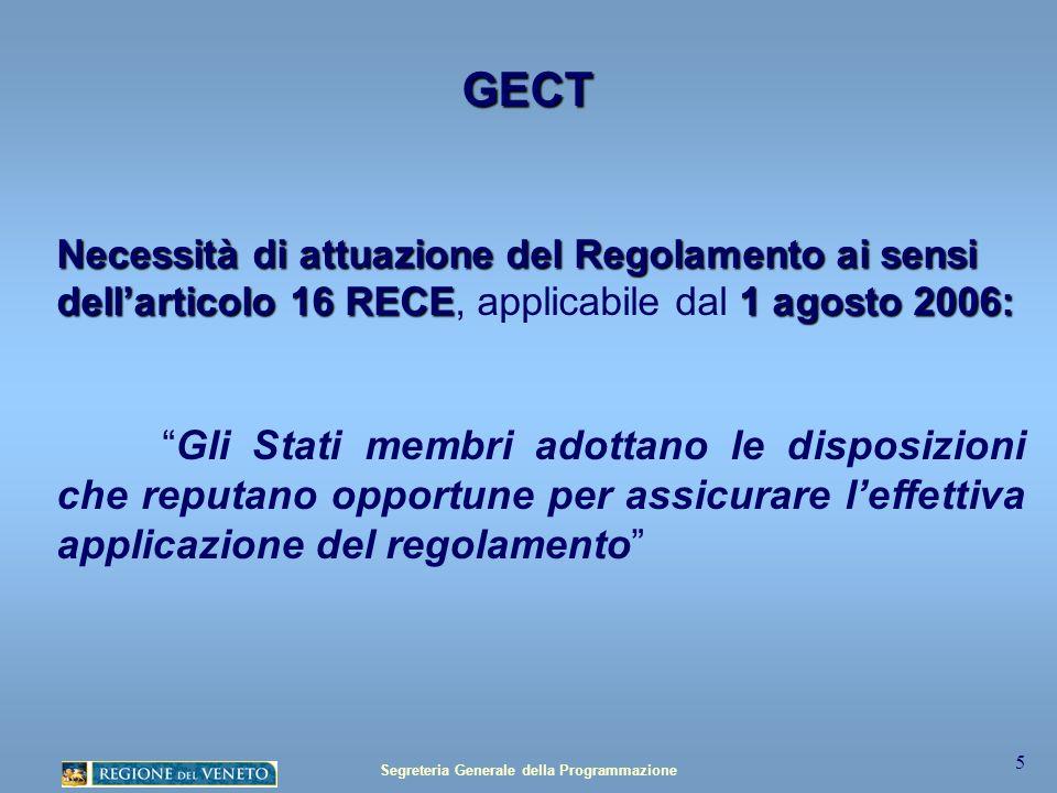 Segreteria Generale della Programmazione 5 GECT Necessità di attuazione del Regolamento ai sensi dellarticolo 16 RECE1 agosto 2006: Necessità di attuazione del Regolamento ai sensi dellarticolo 16 RECE, applicabile dal 1 agosto 2006: Gli Stati membri adottano le disposizioni che reputano opportune per assicurare leffettiva applicazione del regolamento