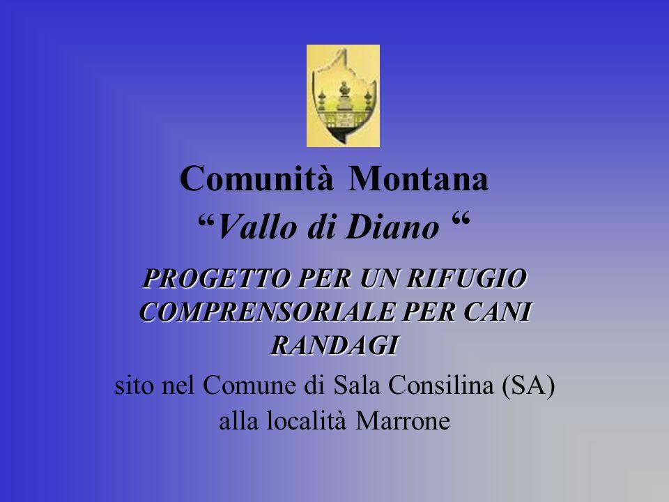 Comunità MontanaVallo di Diano PROGETTO PER UN RIFUGIO COMPRENSORIALE PER CANI RANDAGI sito nel Comune di Sala Consilina (SA) alla località Marrone