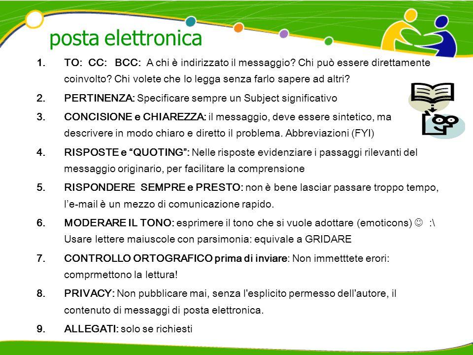 posta elettronica 1.TO: CC: BCC: A chi è indirizzato il messaggio? Chi può essere direttamente coinvolto? Chi volete che lo legga senza farlo sapere a