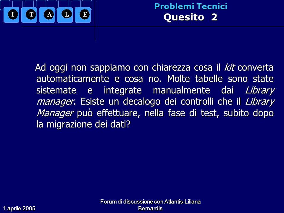 1 aprile 2005 Forum di discussione con Atlantis-Liliana Bernardis Problemi Tecnici Quesito 2 Ad oggi non sappiamo con chiarezza cosa il kit converta automaticamente e cosa no.