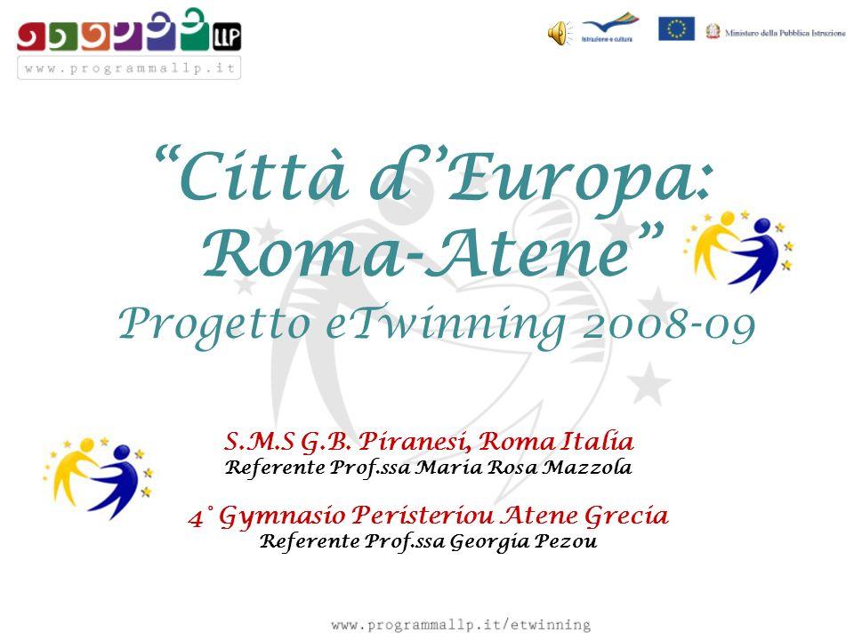 Città dEuropa: Roma-Atene Progetto eTwinning 2008-09 S.M.S G.B. Piranesi, Roma Italia Referente Prof.ssa Maria Rosa Mazzola 4° Gymnasio Peristeriou At