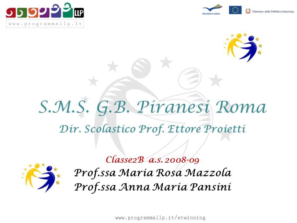 S.M.S. G.B. Piranesi Roma Dir. Scolastico Prof. Ettore Proietti Classe2B a.s. 2008-09 Prof.ssa Maria Rosa Mazzola Prof.ssa Anna Maria Pansini