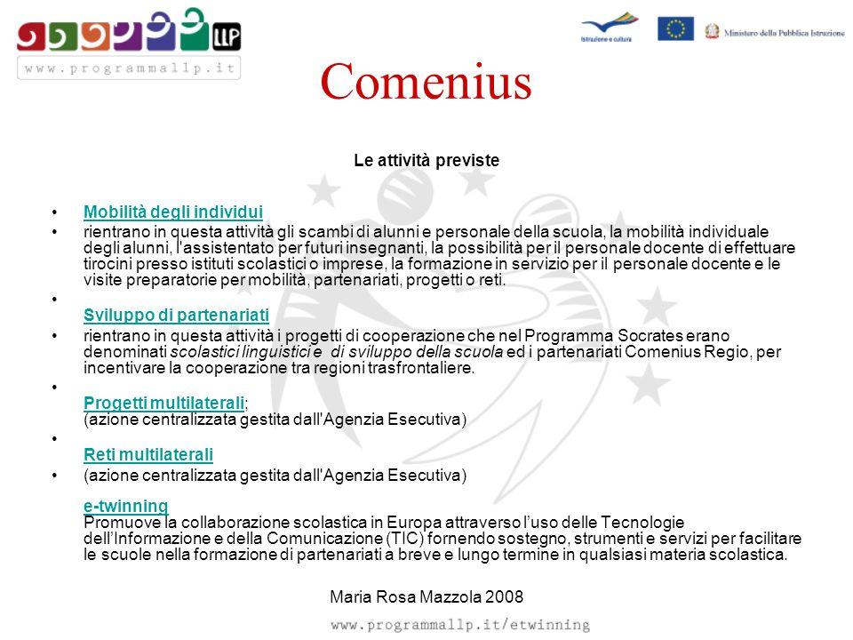 Comenius Le attività previste Mobilità degli individui rientrano in questa attività gli scambi di alunni e personale della scuola, la mobilità individ