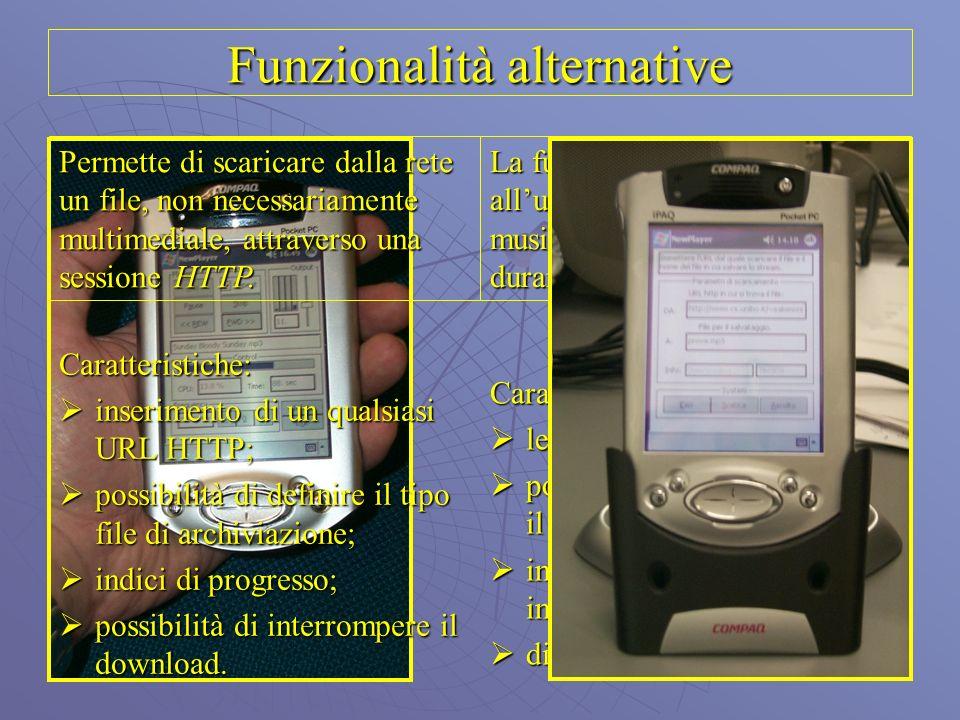 Funzionalità alternative La funzionalità player permette allutente di ascoltare un file musicale presente in locale o durante lo scaricamento. Caratte