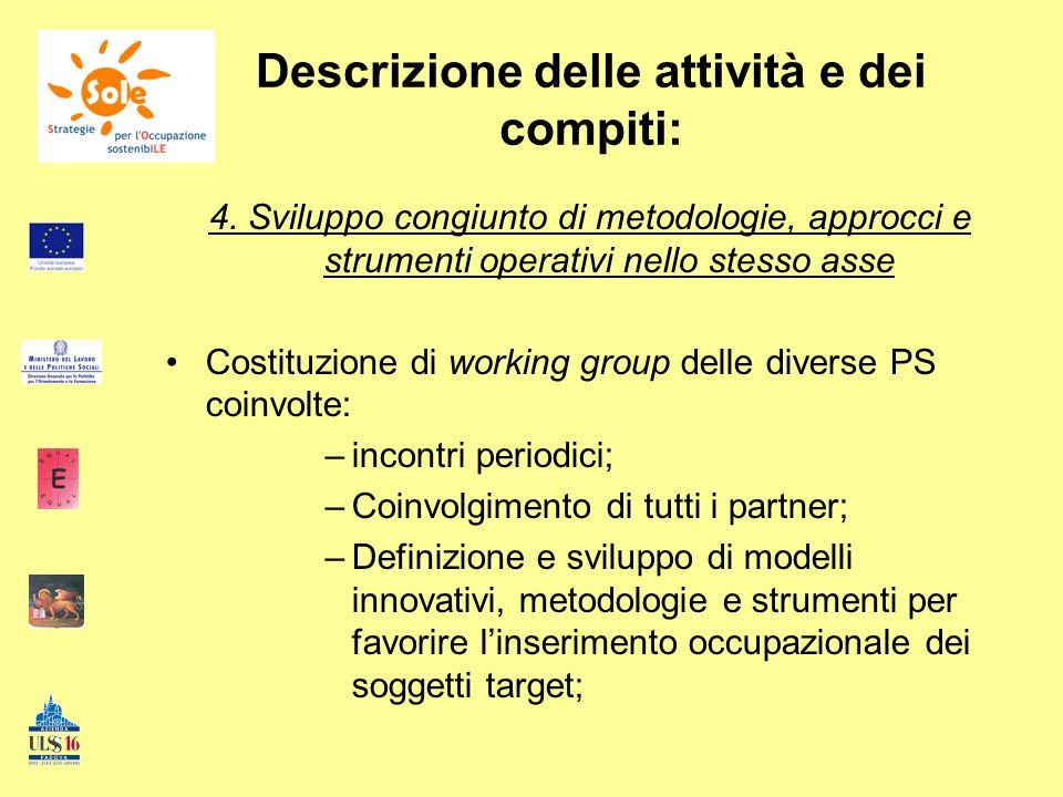 Descrizione delle attività e dei compiti: 4. Sviluppo congiunto di metodologie, approcci e strumenti operativi nello stesso asse Costituzione di worki
