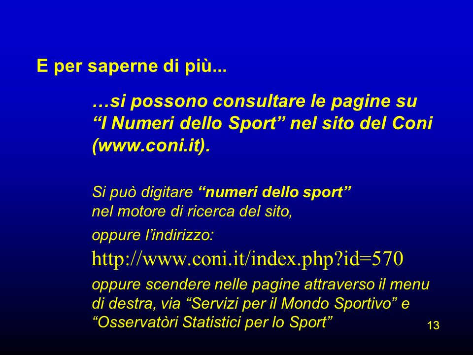 E per saperne di più... …si possono consultare le pagine su I Numeri dello Sport nel sito del Coni (www.coni.it). Si può digitare numeri dello sport n