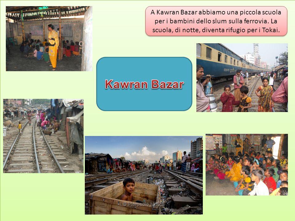A Kawran Bazar abbiamo una piccola scuola per i bambini dello slum sulla ferrovia. La scuola, di notte, diventa rifugio per i Tokai.