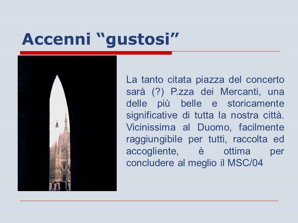 Accenni gustosi D La tanto citata piazza del concerto sarà (?) P.zza dei Mercanti, una delle più belle e storicamente significative di tutta la nostra città.