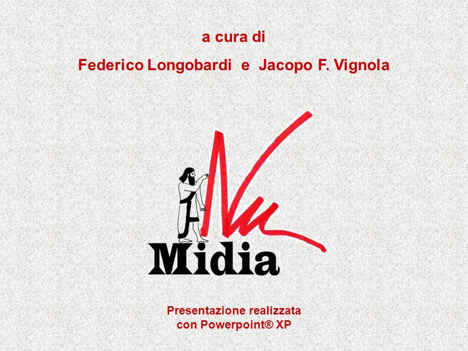 Presentazione realizzata con Powerpoint® XP a cura di Federico Longobardi e Jacopo F. Vignola