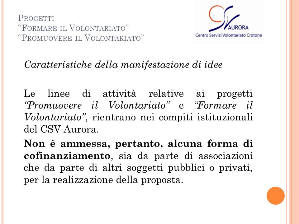 Caratteristiche della manifestazione di idee Le linee di attività relative ai progetti Promuovere il Volontariato e Formare il Volontariato, rientrano nei compiti istituzionali del CSV Aurora.