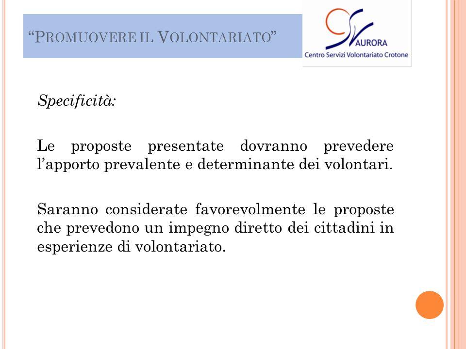 Specificità: Le proposte presentate dovranno prevedere lapporto prevalente e determinante dei volontari.