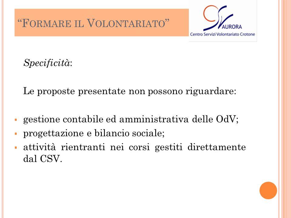 Specificità : Le proposte presentate non possono riguardare: gestione contabile ed amministrativa delle OdV; progettazione e bilancio sociale; attività rientranti nei corsi gestiti direttamente dal CSV.