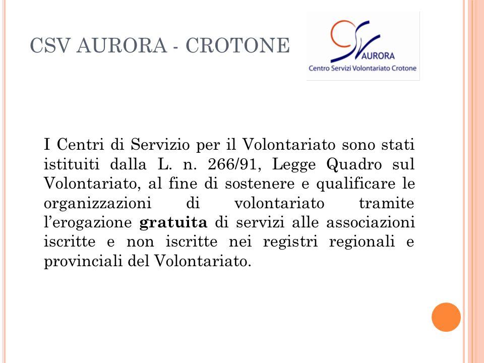 CSV AURORA - CROTONE I Centri di Servizio per il Volontariato sono stati istituiti dalla L.