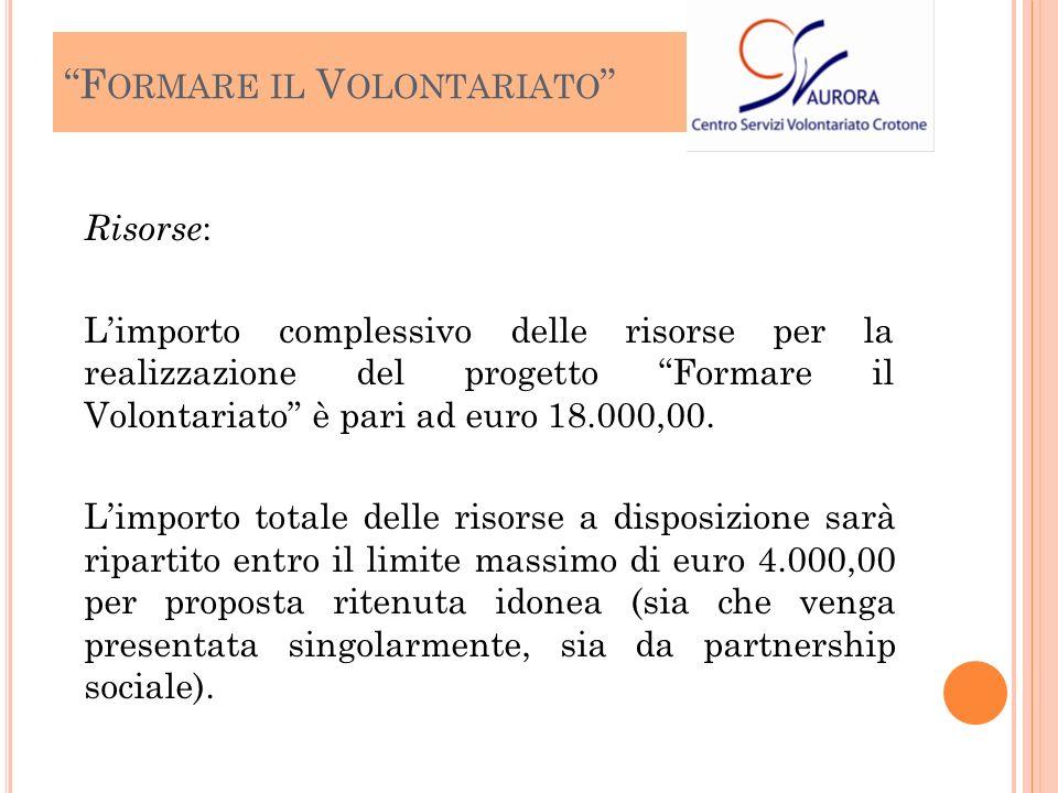 Risorse : Limporto complessivo delle risorse per la realizzazione del progetto Formare il Volontariato è pari ad euro 18.000,00.