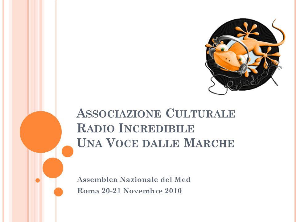 A SSOCIAZIONE C ULTURALE R ADIO I NCREDIBILE U NA V OCE DALLE M ARCHE Assemblea Nazionale del Med Roma 20-21 Novembre 2010