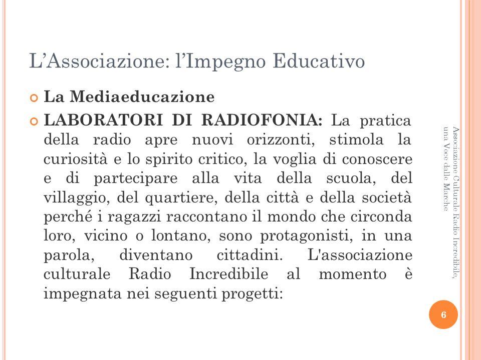 LAssociazione: lImpegno Educativo Comune di Ascoli Piceno Realizzazione di Laboratori di Radiofonia per Adolescenti presso i Centri di Aggregazione Giovanile del capoluogo Piceno (gen-lug 2010 http://informagiovani.fm).