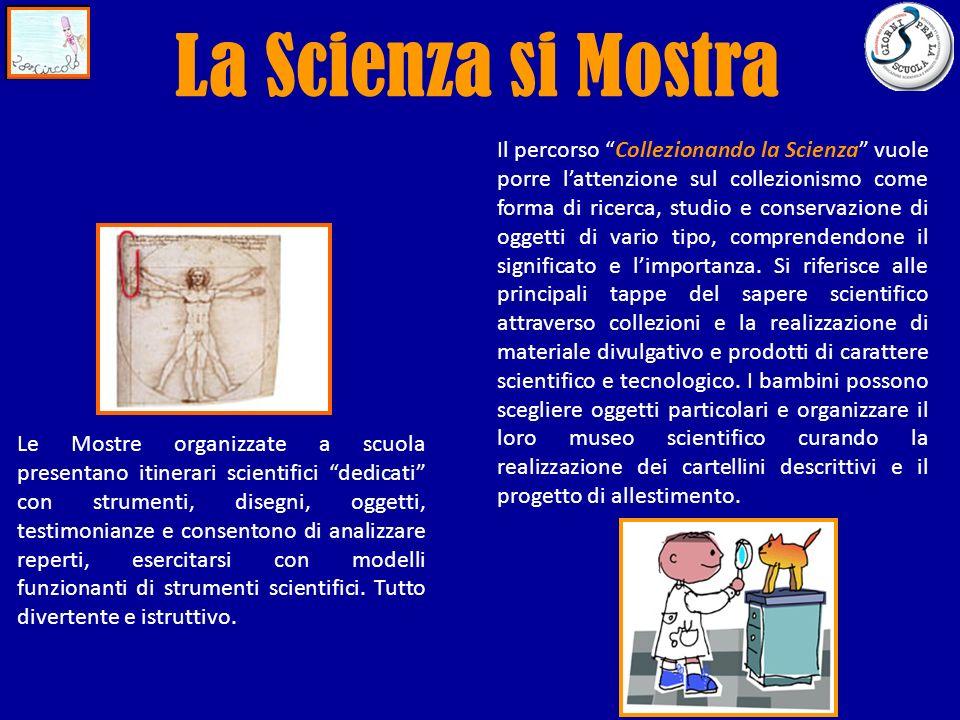 La Scienza si Mostra Le Mostre organizzate a scuola presentano itinerari scientifici dedicati con strumenti, disegni, oggetti, testimonianze e consent