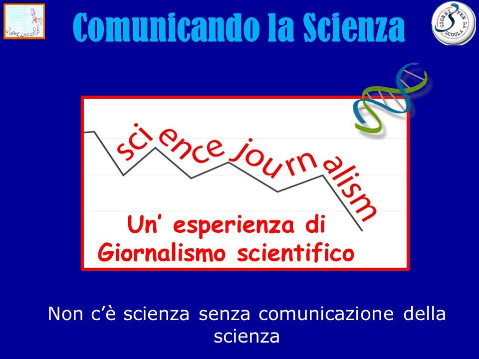 Un esperienza di Giornalismo scientifico Comunicando la Scienza Non cè scienza senza comunicazione della scienza