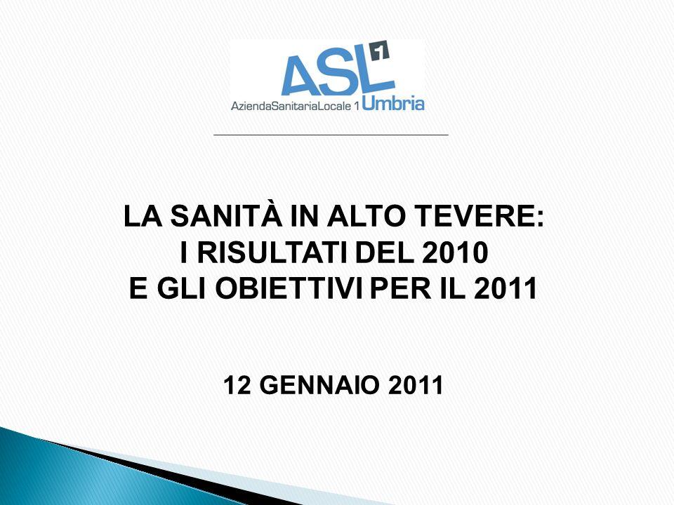 LA SANITÀ IN ALTO TEVERE: I RISULTATI DEL 2010 E GLI OBIETTIVI PER IL 2011 12 GENNAIO 2011
