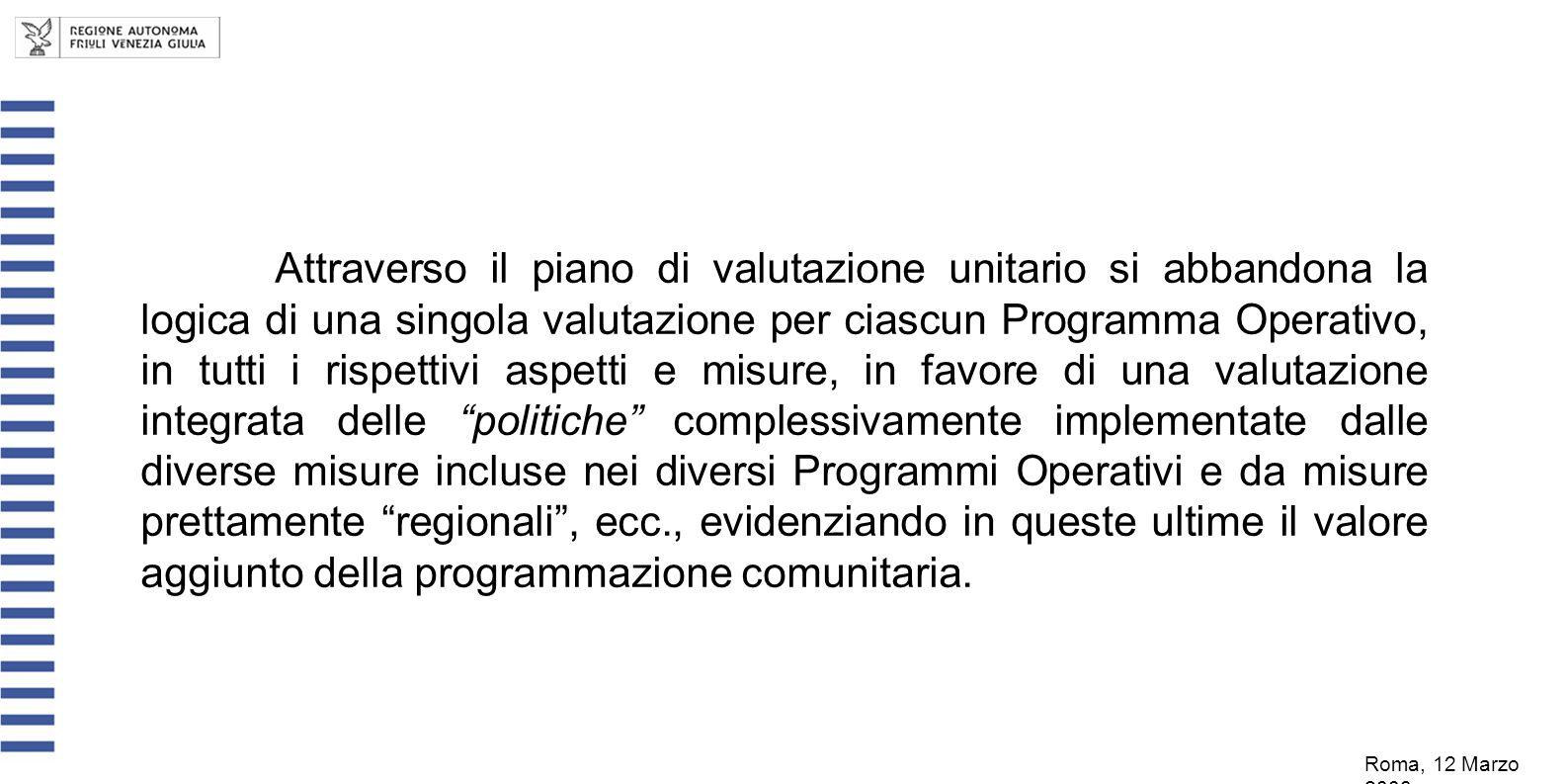Roma, 12 Marzo 2008 Attraverso il piano di valutazione unitario si abbandona la logica di una singola valutazione per ciascun Programma Operativo, in