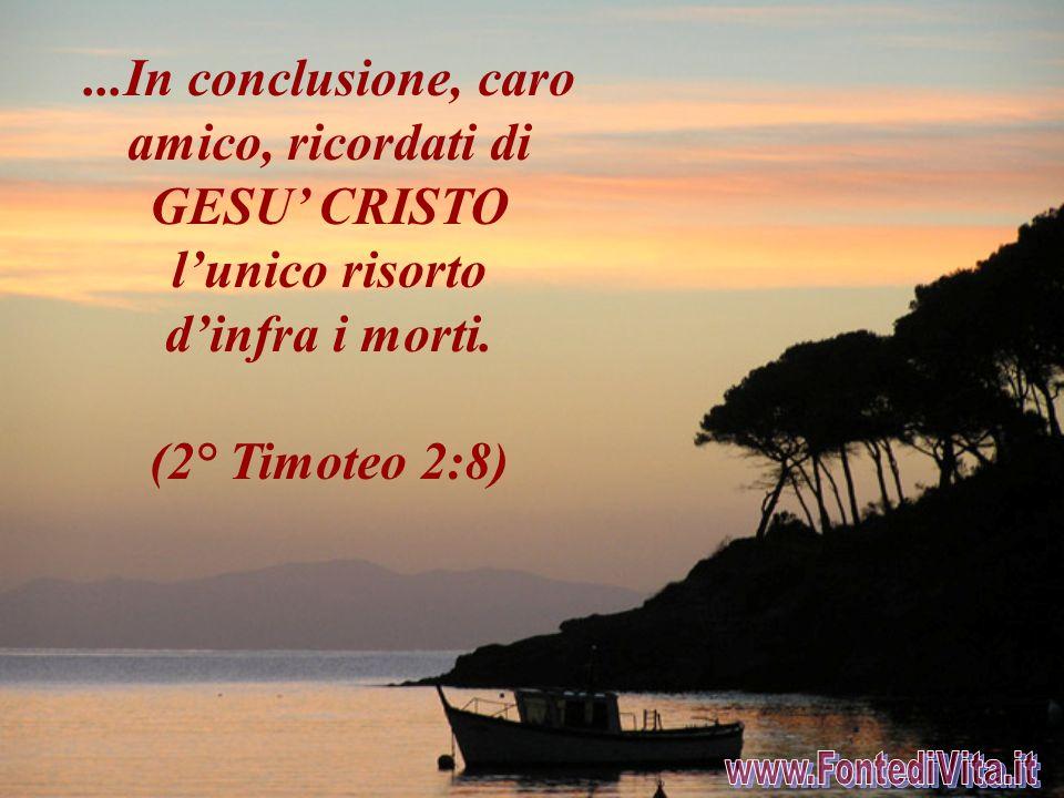 Egli fu lunico che potè affermare: «Io sono la resurrezione e la vita; chi crede in me anche se muore, vivrà. E chiunque vive e crede in me, non morrà