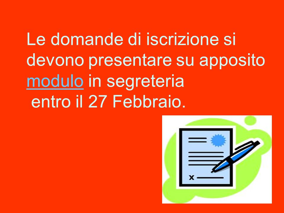 Le domande di iscrizione si devono presentare su apposito modulo in segreteria entro il 27 Febbraio. modulo