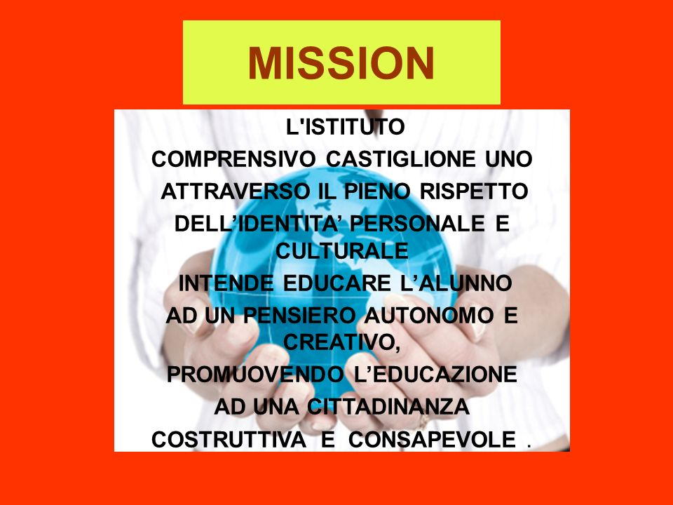 MISSION L'ISTITUTO COMPRENSIVO CASTIGLIONE UNO ATTRAVERSO IL PIENO RISPETTO DELLIDENTITA PERSONALE E CULTURALE INTENDE EDUCARE LALUNNO AD UN PENSIERO
