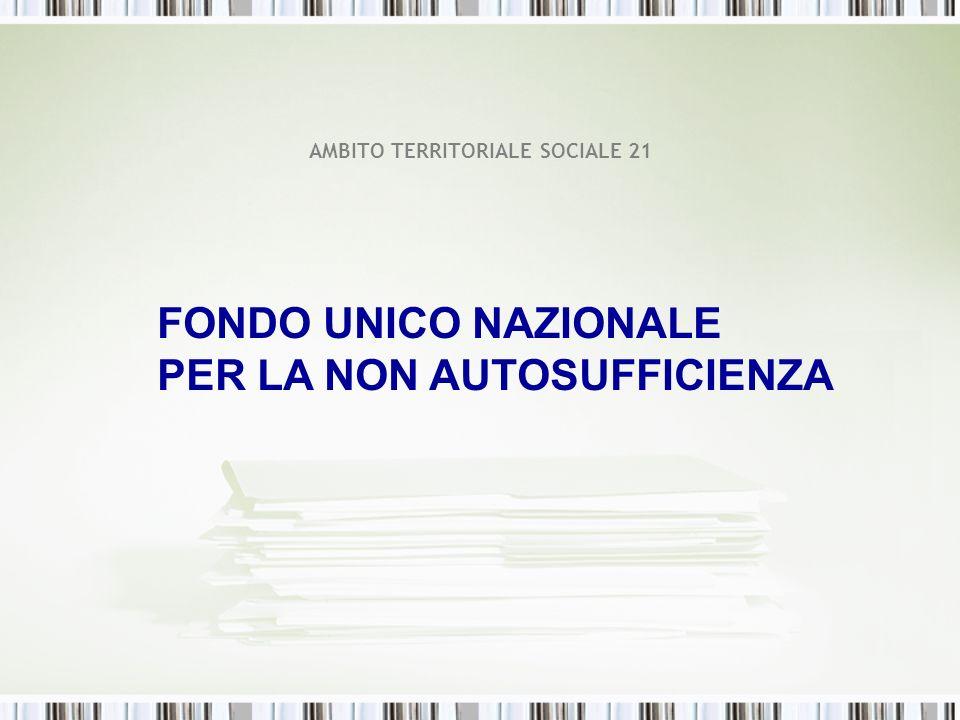AMBITO TERRITORIALE SOCIALE 21 FONDO UNICO NAZIONALE PER LA NON AUTOSUFFICIENZA