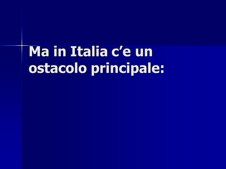 Ma in Italia ce un ostacolo principale: