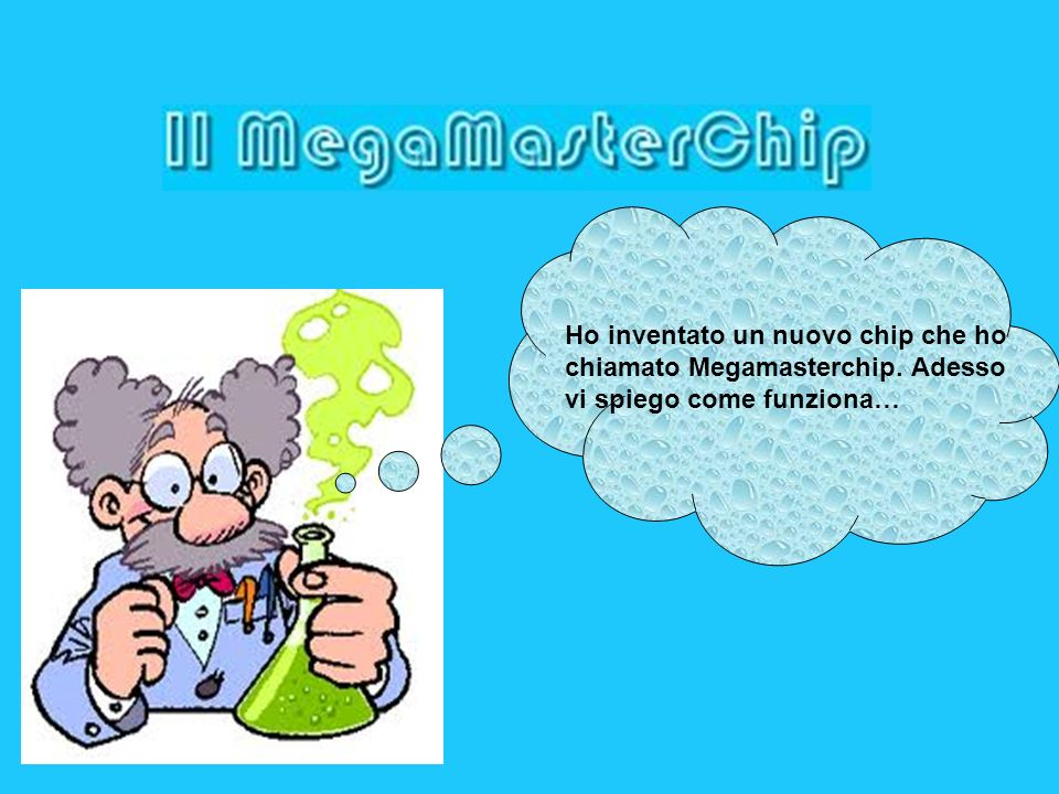 Ho inventato un nuovo chip che ho chiamato Megamasterchip. Adesso vi spiego come funziona…
